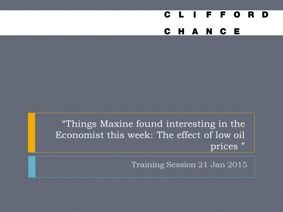 Things Maxine found interesting in the Economist this week: The effect of low oil prices Training Session 21 Jan 2015