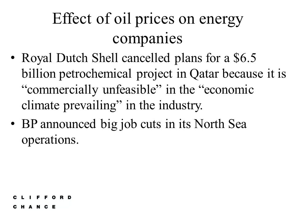 Effect of oil prices on energy companies Royal Dutch Shell cancelled plans for a $6.5 billion petrochemical project in Qatar because it is commercially unfeasible in the economic climate prevailing in the industry.