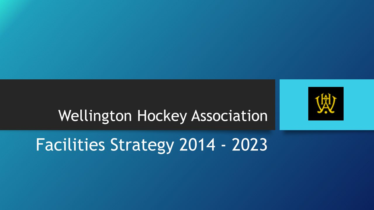 Wellington Hockey Association Facilities Strategy 2014 - 2023