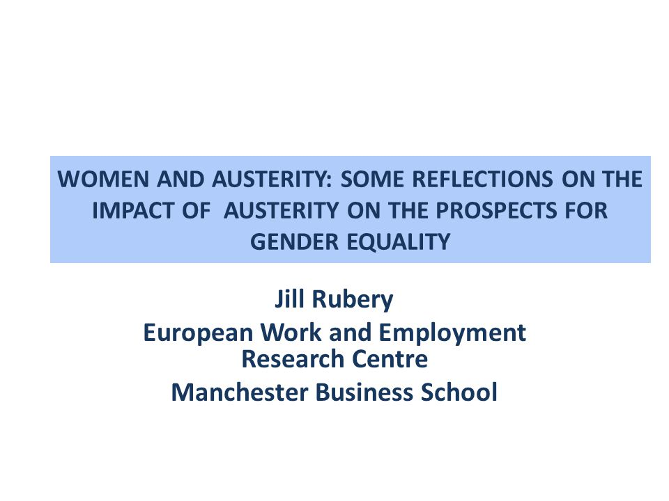 Reflections based on: Edited book with Maria Karamessini Women and Austerity: The Economic Crisis and the Future for Gender Equality Routledge.