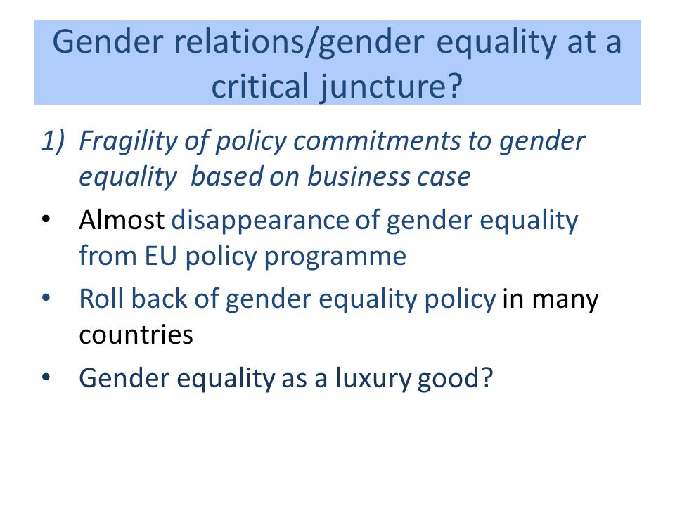 Gender relations/gender equality at a critical juncture.