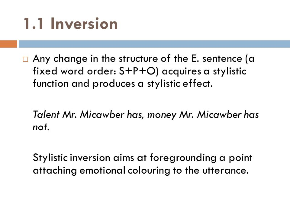 Patterns of Inversion  O is placed at the beginning of the sentence:  Talent he has… (O + S + P)  A stands after the word it modifies (post-position):  Oh.