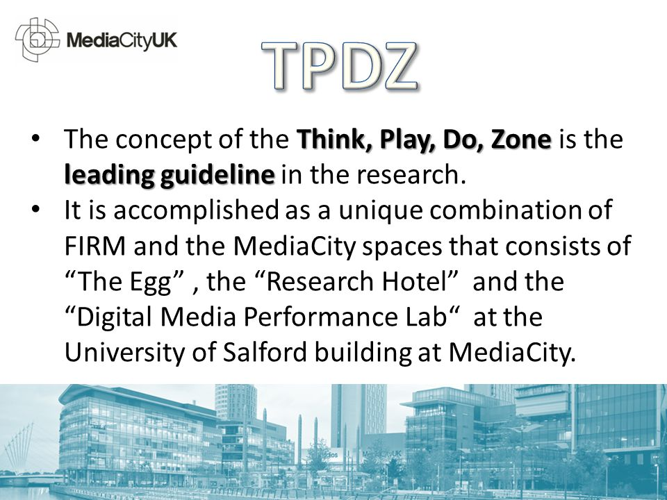 Think, Play, Do, Zone leading guideline The concept of the Think, Play, Do, Zone is the leading guideline in the research. It is accomplished as a uni