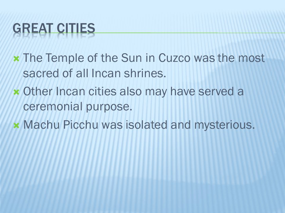  The Temple of the Sun in Cuzco was the most sacred of all Incan shrines.  Other Incan cities also may have served a ceremonial purpose.  Machu Pic