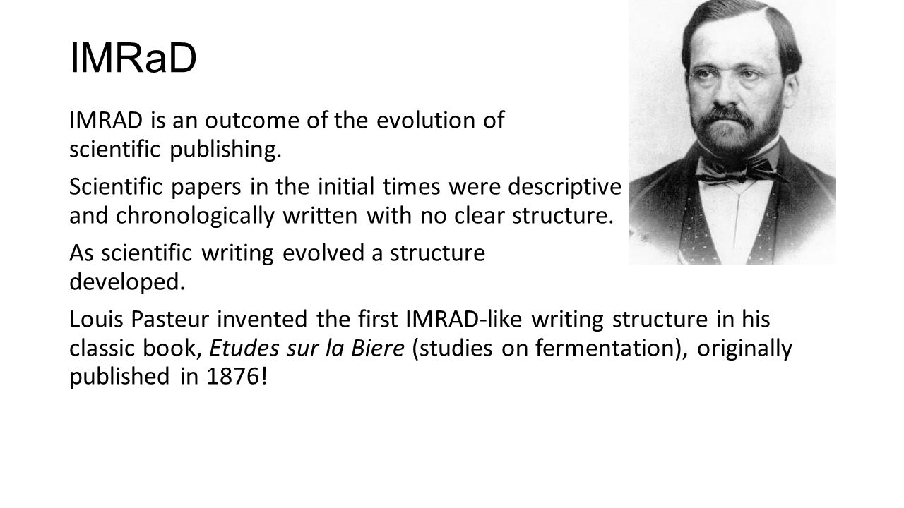 IMRaD IMRAD is an outcome of the evolution of scientific publishing.