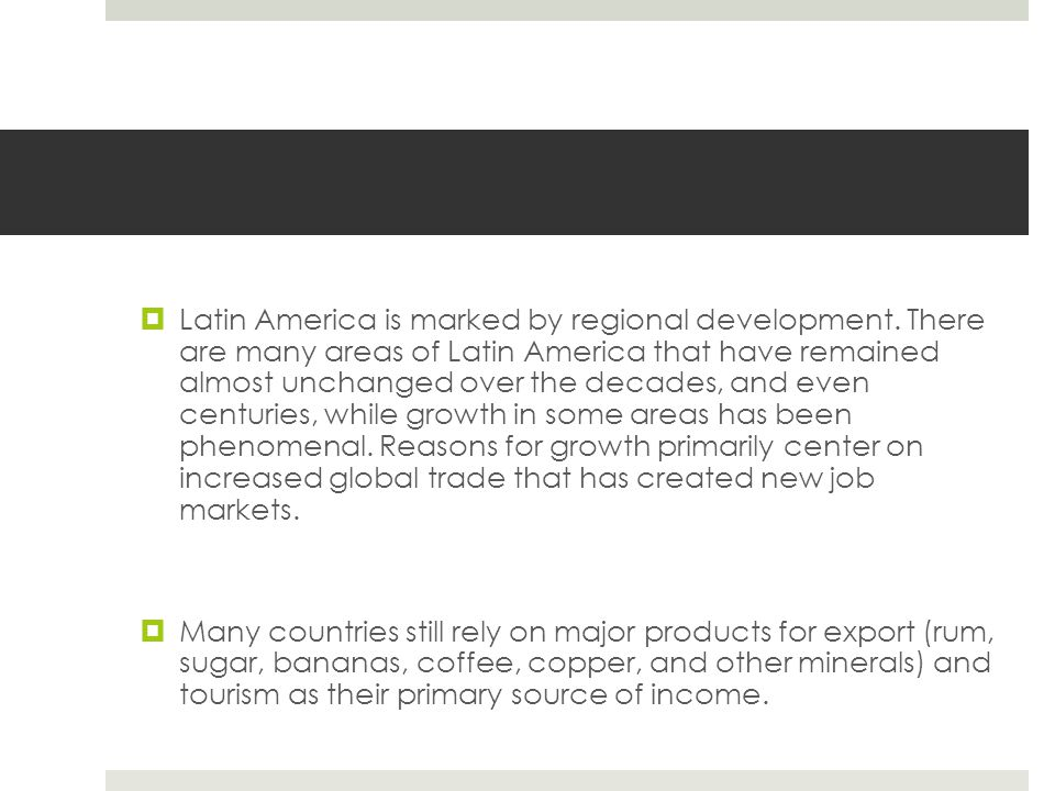  Latin America is marked by regional development.