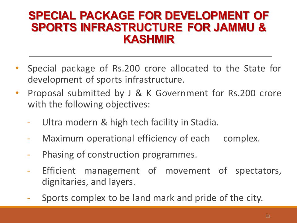 SPECIAL PACKAGE FOR DEVELOPMENT OF SPORTS INFRASTRUCTURE FOR JAMMU & KASHMIR Special package of Rs.200 crore allocated to the State for development of sports infrastructure.