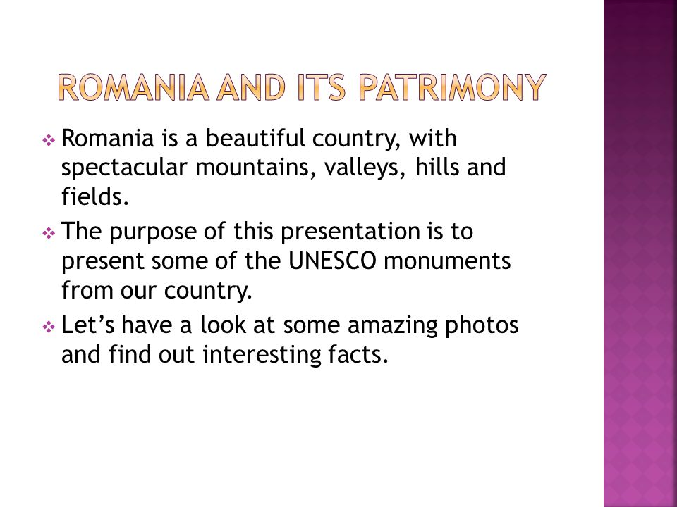  Romania is a beautiful country, with spectacular mountains, valleys, hills and fields.