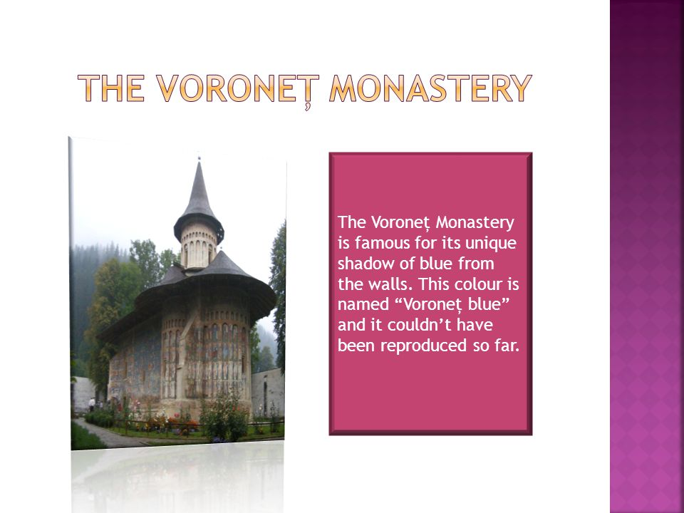The Voroneţ Monastery is famous for its unique shadow of blue from the walls.