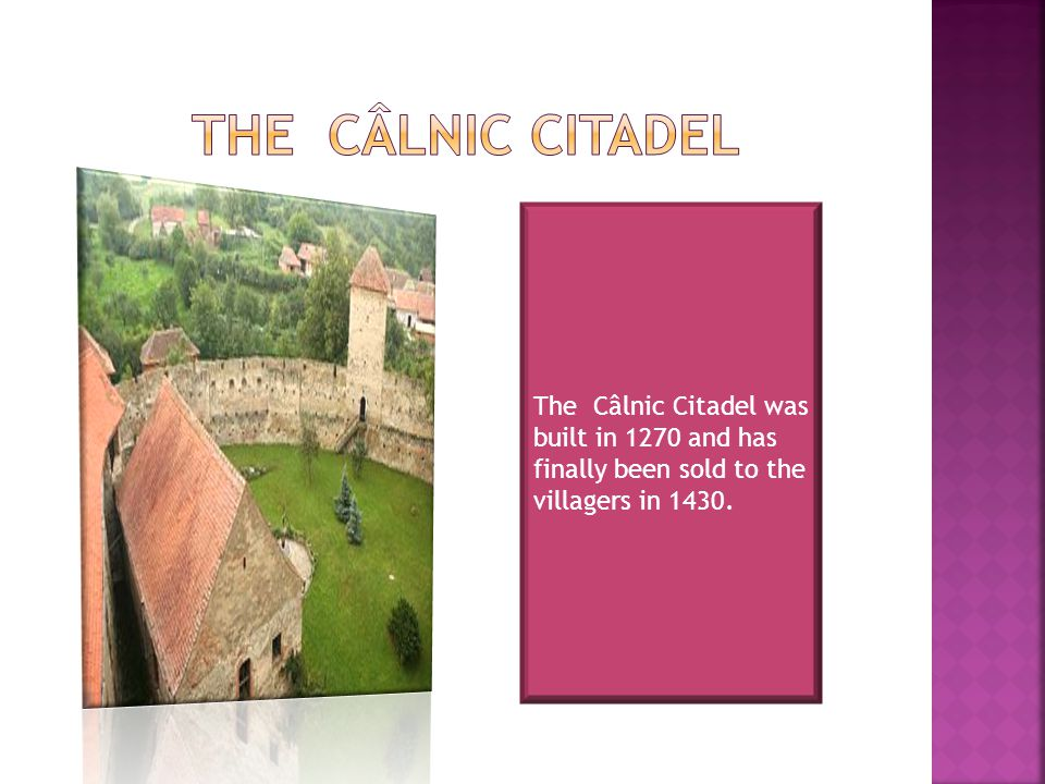 The Câlnic Citadel was built in 1270 and has finally been sold to the villagers in 1430.