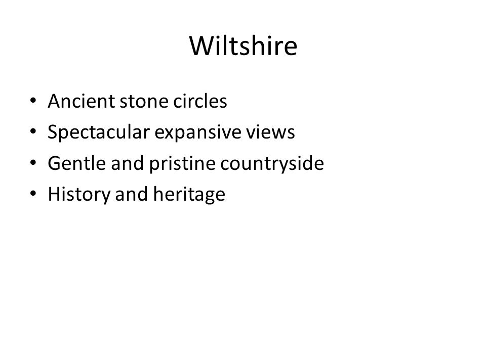 Wiltshire Ancient stone circles Spectacular expansive views Gentle and pristine countryside History and heritage