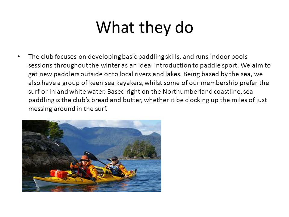 What they do The club focuses on developing basic paddling skills, and runs indoor pools sessions throughout the winter as an ideal introduction to paddle sport.