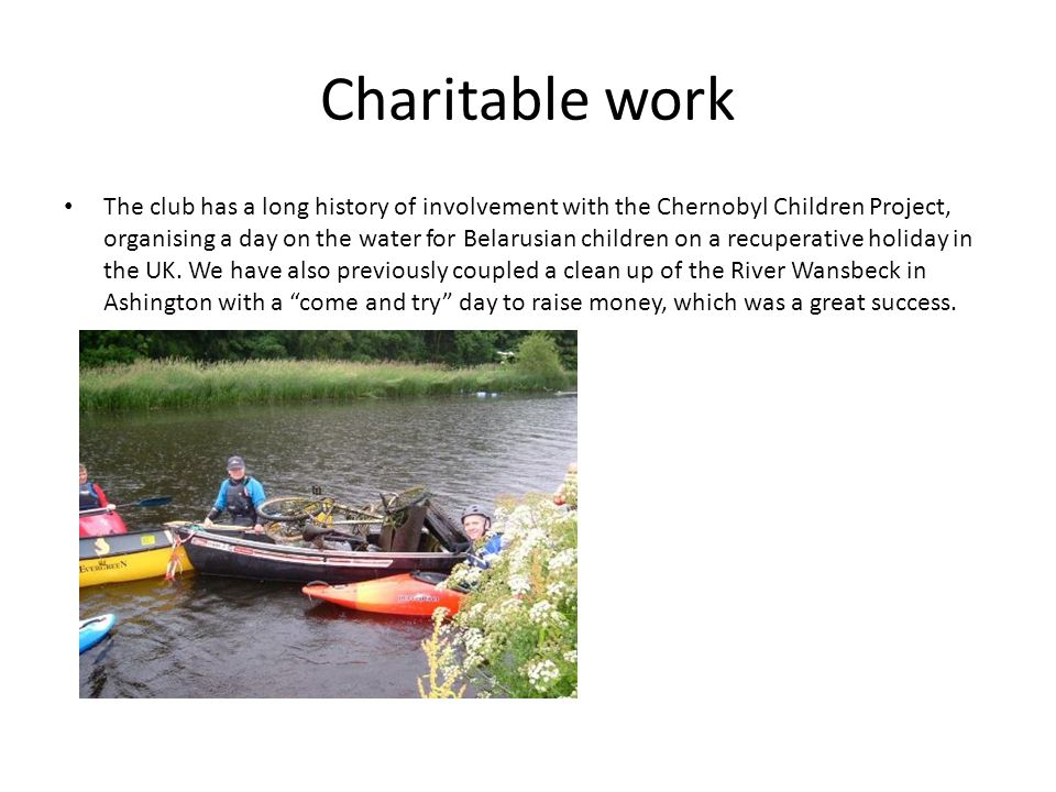 Charitable work The club has a long history of involvement with the Chernobyl Children Project, organising a day on the water for Belarusian children on a recuperative holiday in the UK.