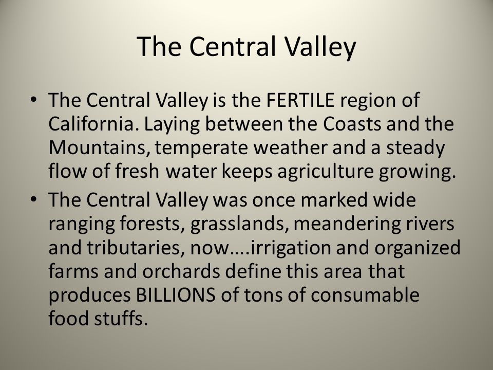 The Central Valley The Central Valley is the FERTILE region of California.
