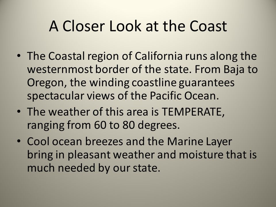 A Closer Look at the Coast The Coastal region of California runs along the westernmost border of the state.