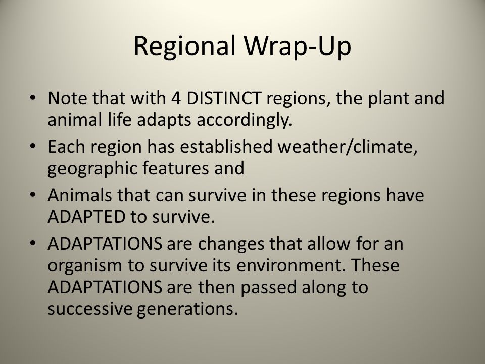 Regional Wrap-Up Note that with 4 DISTINCT regions, the plant and animal life adapts accordingly. Each region has established weather/climate, geograp