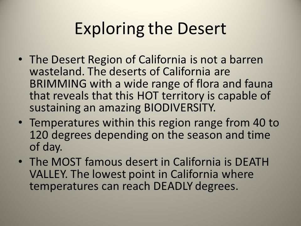 Exploring the Desert The Desert Region of California is not a barren wasteland. The deserts of California are BRIMMING with a wide range of flora and