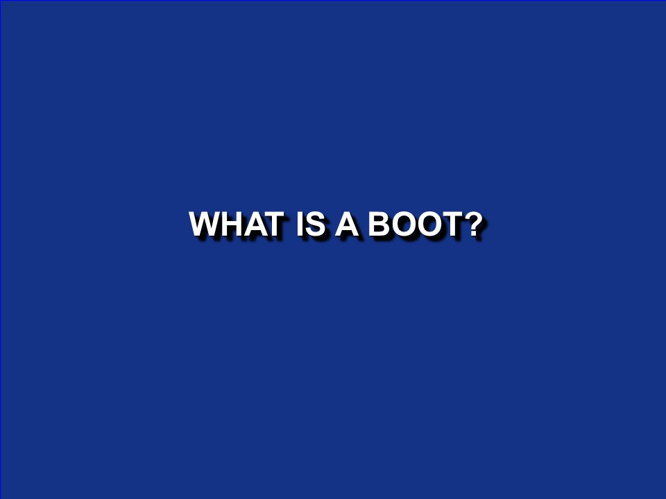 WHAT IS A BOOT?