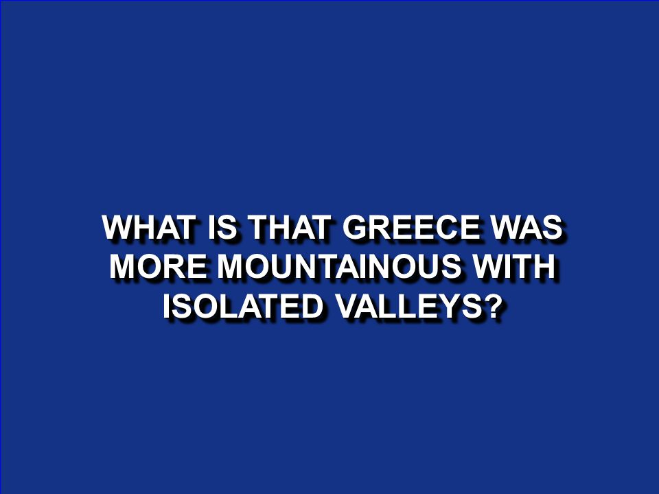 WHAT IS THAT GREECE WAS MORE MOUNTAINOUS WITH ISOLATED VALLEYS?