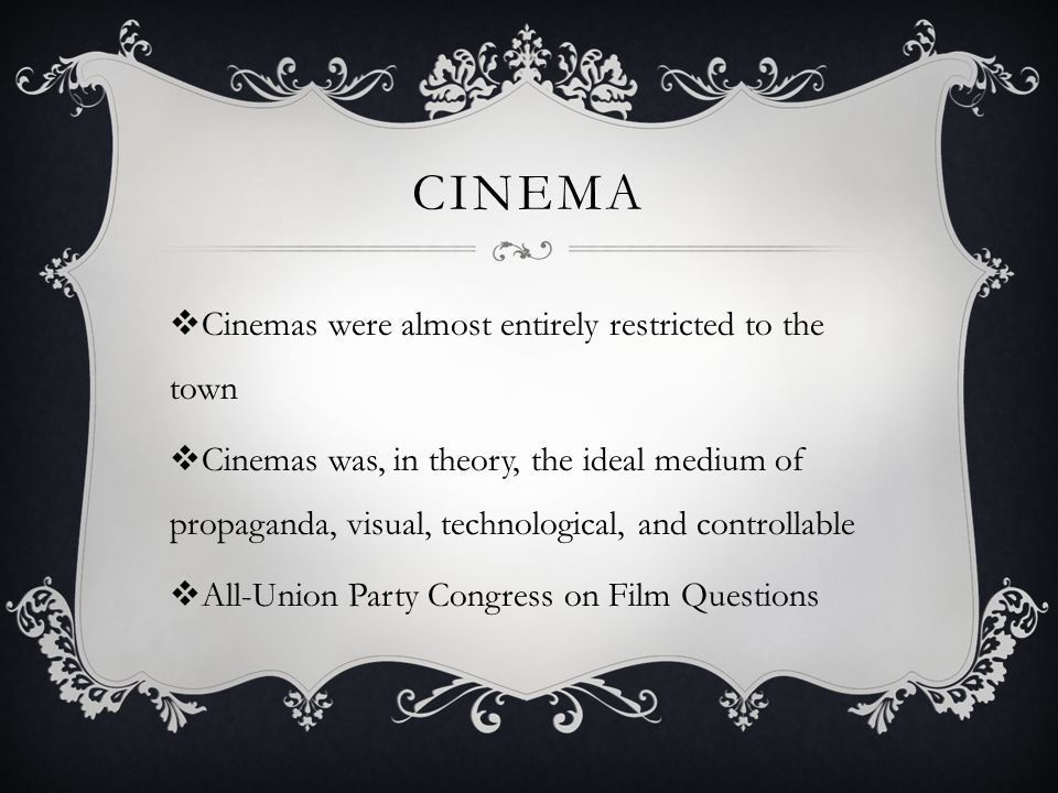 CINEMA  Cinemas were almost entirely restricted to the town  Cinemas was, in theory, the ideal medium of propaganda, visual, technological, and cont