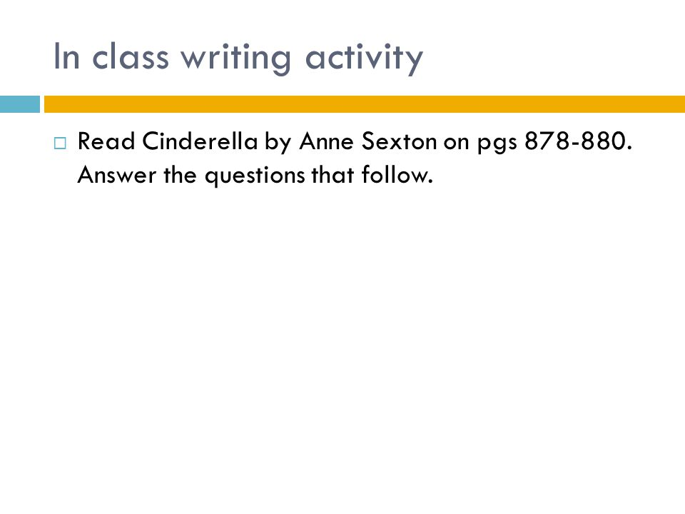In class writing activity  Read Cinderella by Anne Sexton on pgs 878-880.