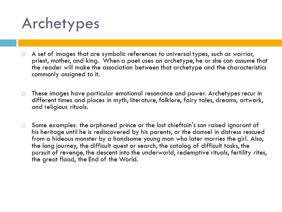 Archetypes  A set of images that are symbolic references to universal types, such as warrior, priest, mother, and king.