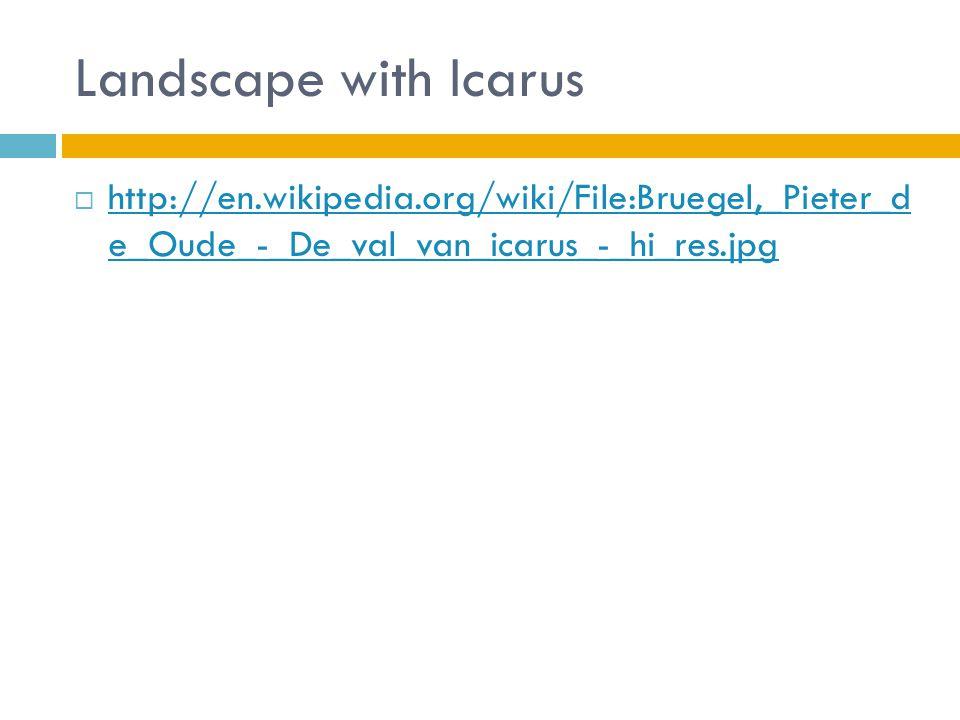 Landscape with Icarus  http://en.wikipedia.org/wiki/File:Bruegel,_Pieter_d e_Oude_-_De_val_van_icarus_-_hi_res.jpg http://en.wikipedia.org/wiki/File:Bruegel,_Pieter_d e_Oude_-_De_val_van_icarus_-_hi_res.jpg