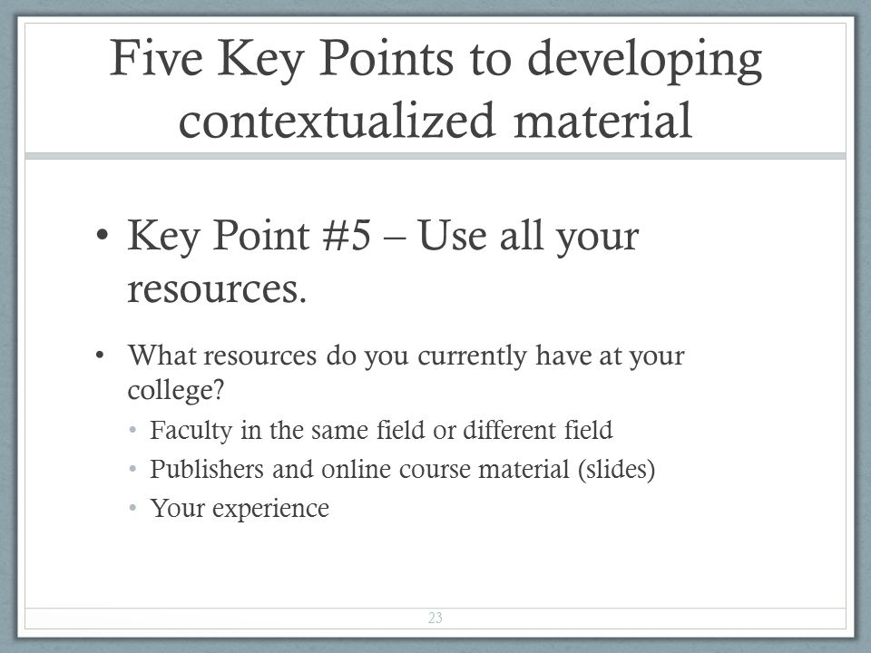 Five Key Points to developing contextualized material Key Point #5 – Use all your resources.