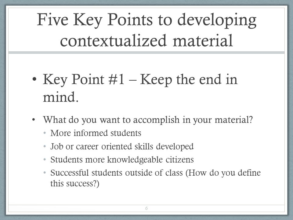 Key Point #1 Keep the end in mind.
