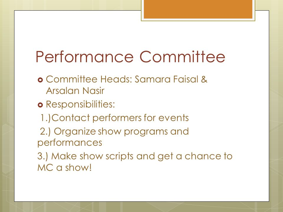 Performance Committee  Committee Heads: Samara Faisal & Arsalan Nasir  Responsibilities: 1.)Contact performers for events 2.) Organize show programs and performances 3.) Make show scripts and get a chance to MC a show!