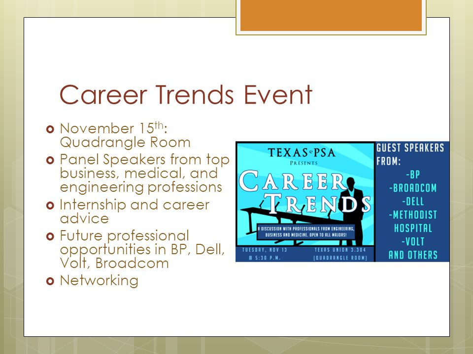 Career Trends Event  November 15 th : Quadrangle Room  Panel Speakers from top business, medical, and engineering professions  Internship and career advice  Future professional opportunities in BP, Dell, Volt, Broadcom  Networking