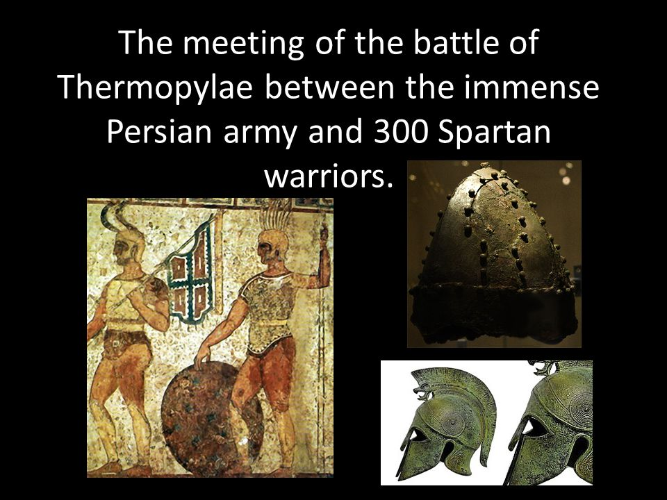 The meeting of the battle of Thermopylae between the immense Persian army and 300 Spartan warriors.