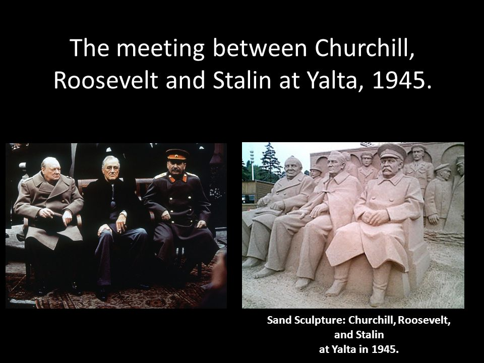The meeting between Churchill, Roosevelt and Stalin at Yalta, 1945. Sand Sculpture: Churchill, Roosevelt, and Stalin at Yalta in 1945.
