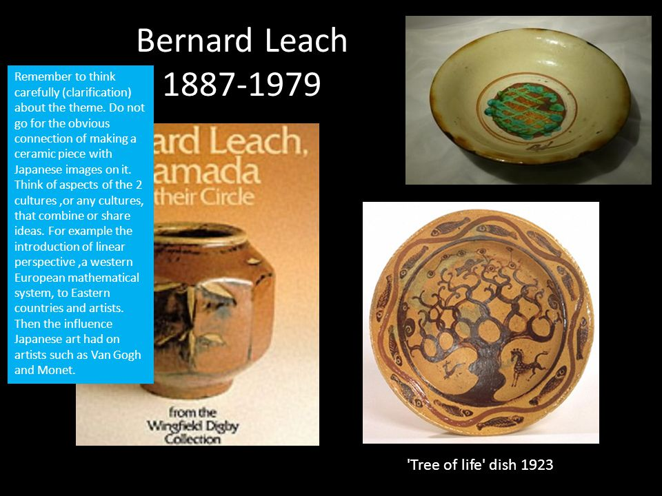 Bernard Leach 1887-1979 'Tree of life' dish 1923 Remember to think carefully (clarification) about the theme. Do not go for the obvious connection of
