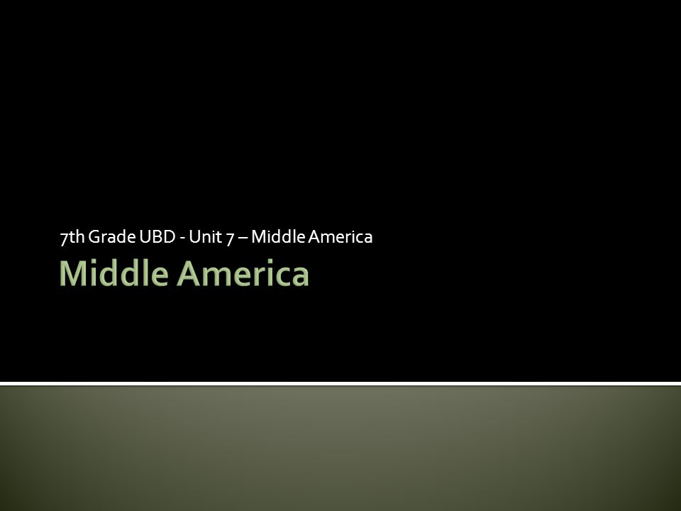 7th Grade UBD - Unit 7 – Middle America