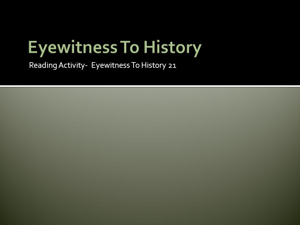 Reading Activity- Eyewitness To History 21