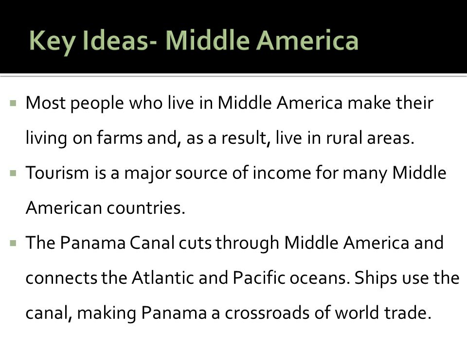 Key Term Middle America - A region of southern North America comprising Mexico, Central America, and the Caribbean s.