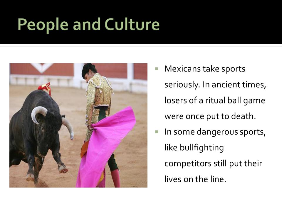  Mexicans take sports seriously.