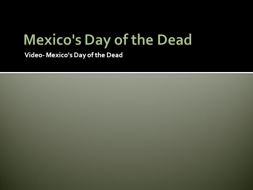 Video- Mexico s Day of the Dead