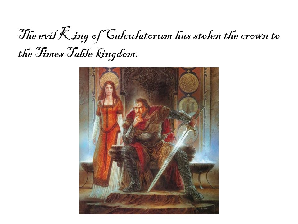 The evil King of Calculatorum has stolen the crown to the Times Table kingdom.
