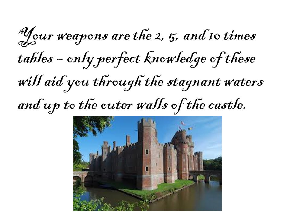 Your weapons are the 2, 5, and 10 times tables – only perfect knowledge of these will aid you through the stagnant waters and up to the outer walls of