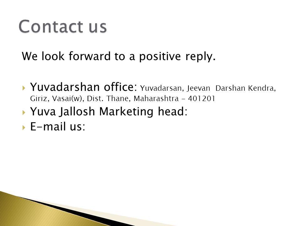 We look forward to a positive reply.  Yuvadarshan office : Yuvadarsan, Jeevan Darshan Kendra, Giriz, Vasai(w), Dist. Thane, Maharashtra - 401201  Yu