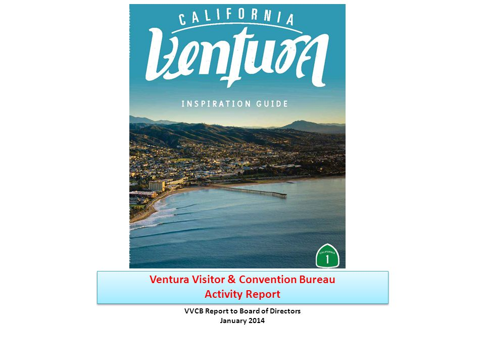 Ventura Visitor & Convention Bureau Activity Report VVCB Report to Board of Directors January 2014