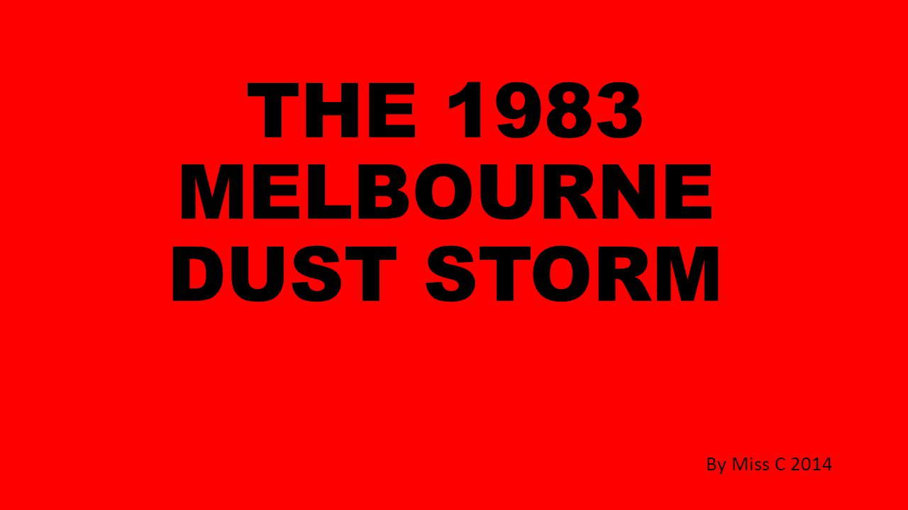 THE 1983 MELBOURNE DUST STORM By Miss C 2014