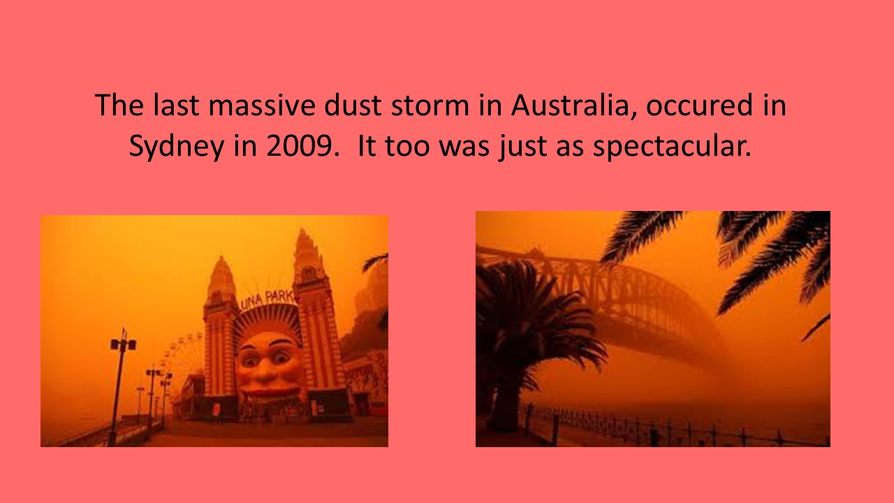 The last massive dust storm in Australia, occured in Sydney in 2009.
