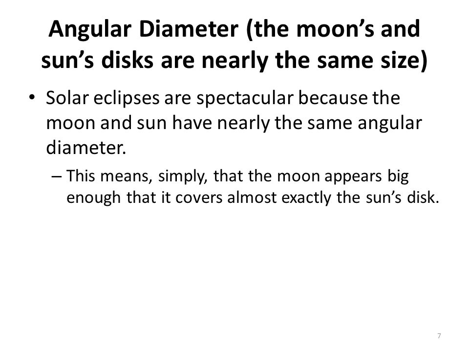 Angular Diameter Angular diameter of an object is the angle formed by lines extending toward you from the opposite edges of the object and meeting at your eye.
