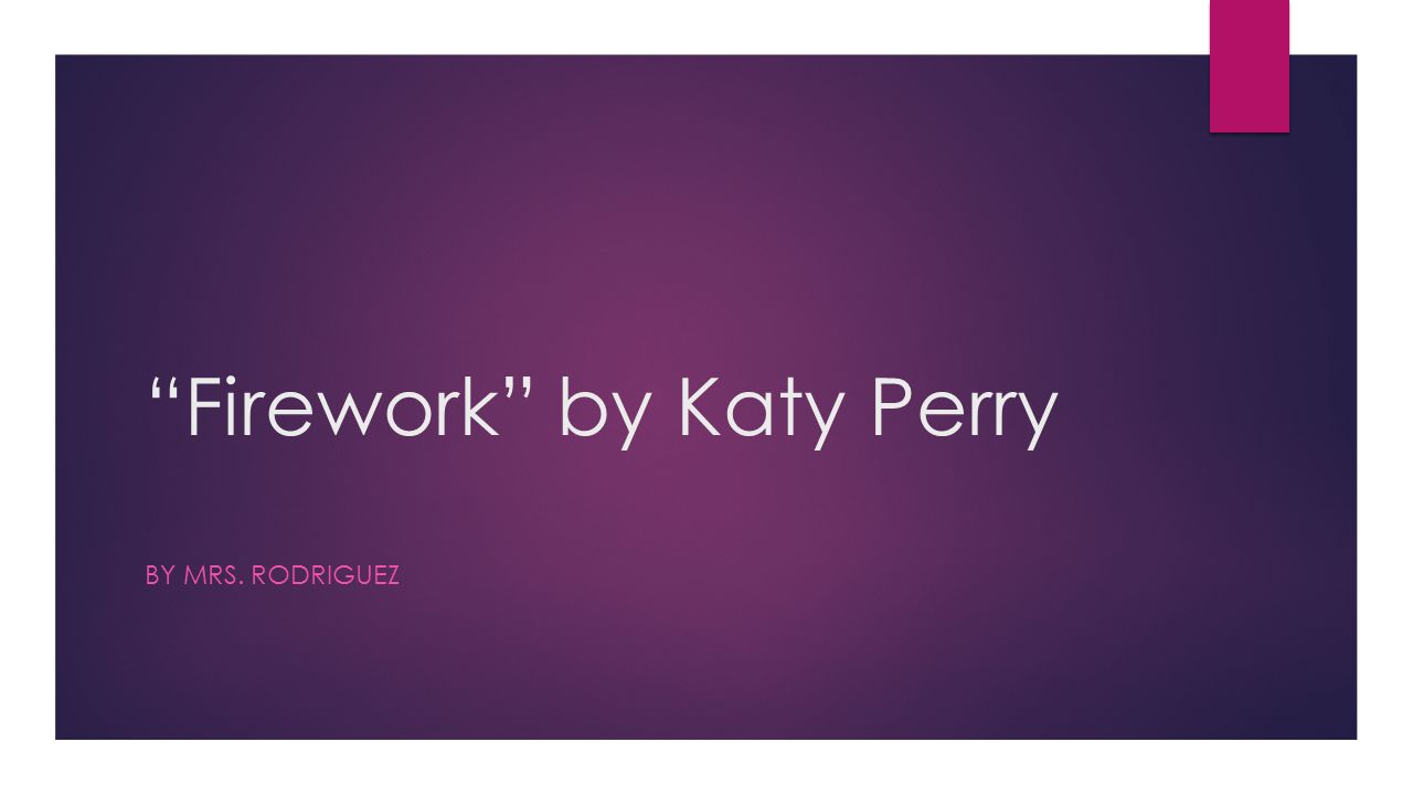 """Firework"" by Katy Perry BY MRS. RODRIGUEZ"