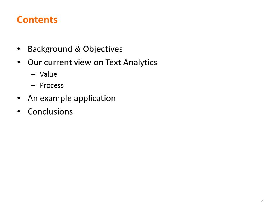 Contents Background & Objectives Our current view on Text Analytics – Value – Process An example application Conclusions 2