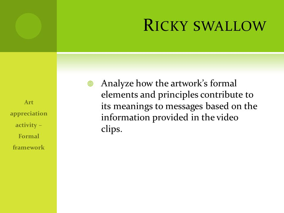 R ICKY SWALLOW  Analyze how the artwork's formal elements and principles contribute to its meanings to messages based on the information provided in