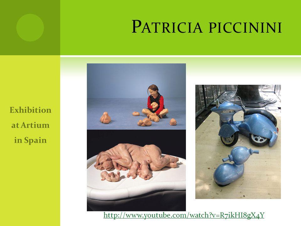 P ATRICIA PICCININI Exhibition at Artium in Spain http://www.youtube.com/watch?v=R7ikHI8gX4Y